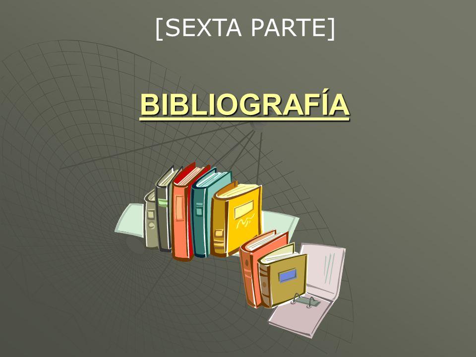 [SEXTA PARTE] BIBLIOGRAFÍA